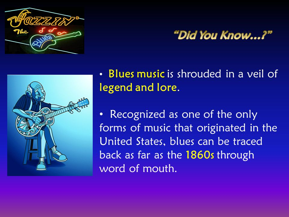 Did You Know… Blues music is shrouded in a veil of legend and lore.