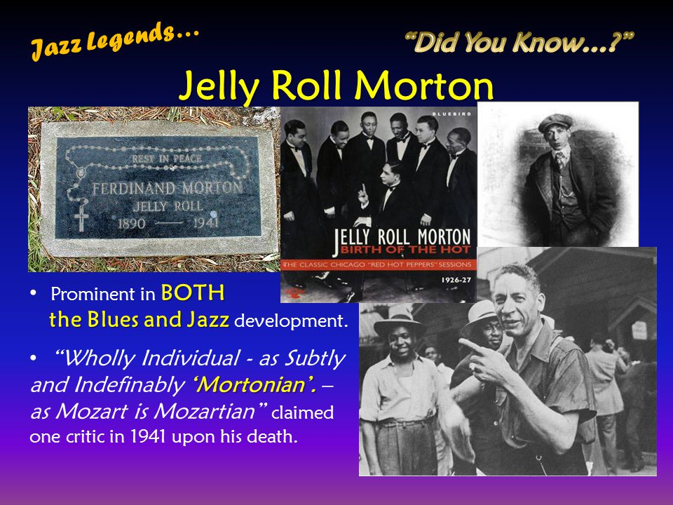 Jelly Roll Morton Jazz Legends… Did You Know… Prominent in BOTH