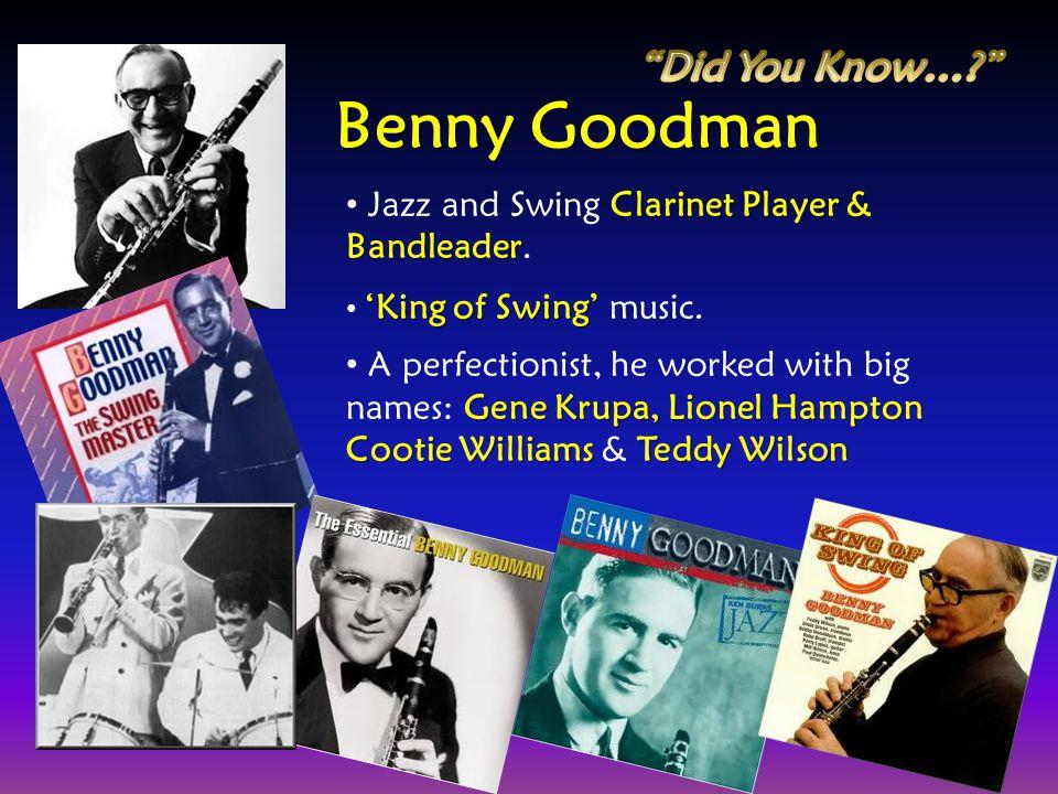 Benny Goodman Did You Know…