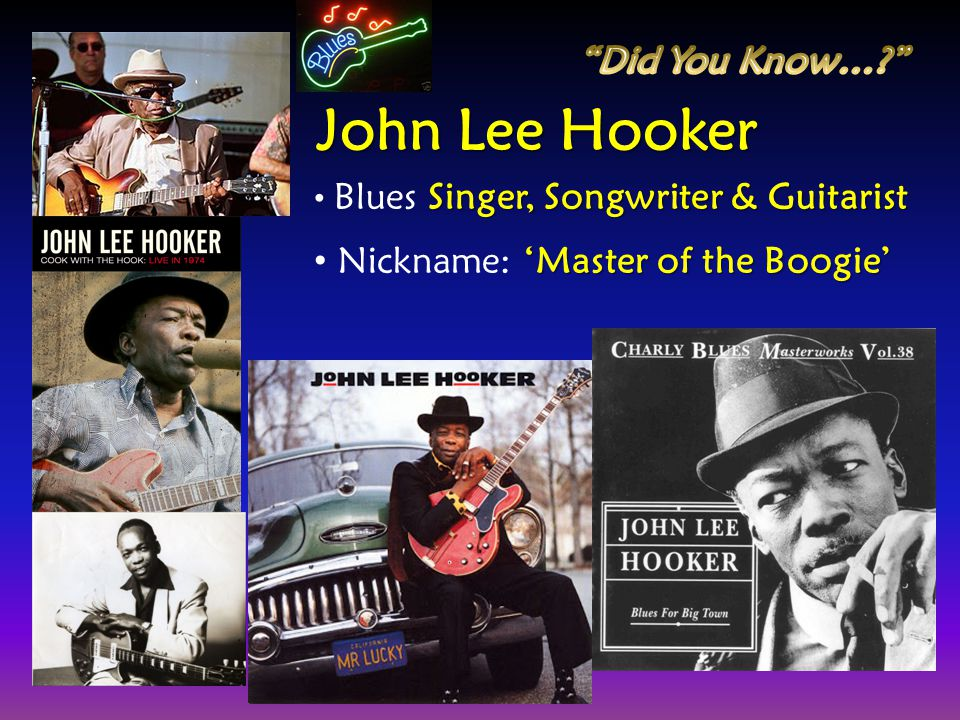 John Lee Hooker Did You Know… Nickname: 'Master of the Boogie'
