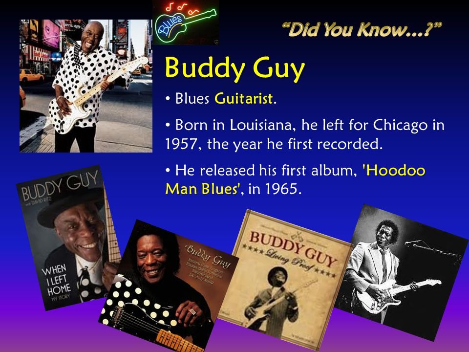 Buddy Guy Did You Know… Blues Guitarist.