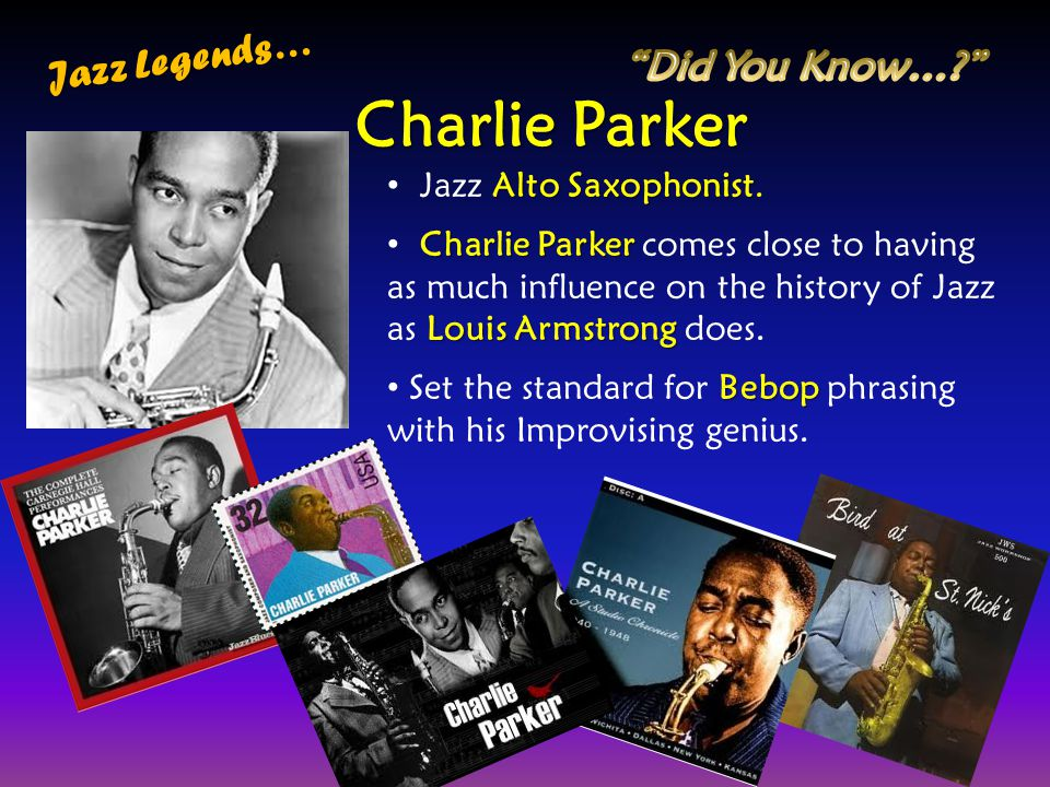 Charlie Parker Jazz Legends… Did You Know… Jazz Alto Saxophonist.