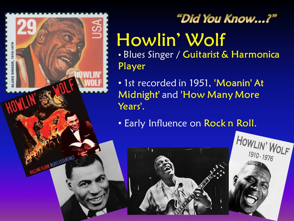 Howlin' Wolf Did You Know…