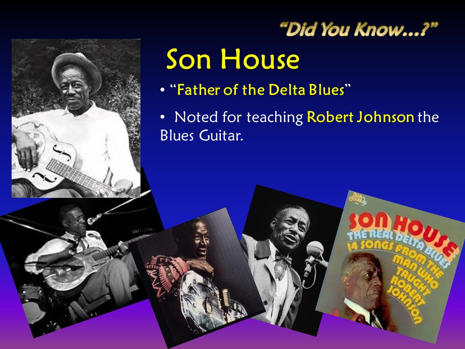Son House Did You Know… Father of the Delta Blues