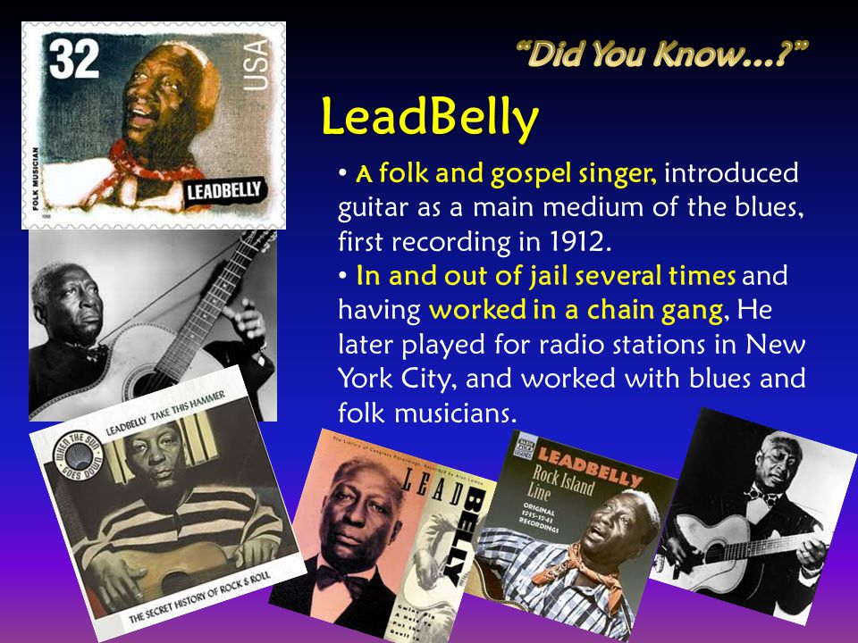 LeadBelly Did You Know…