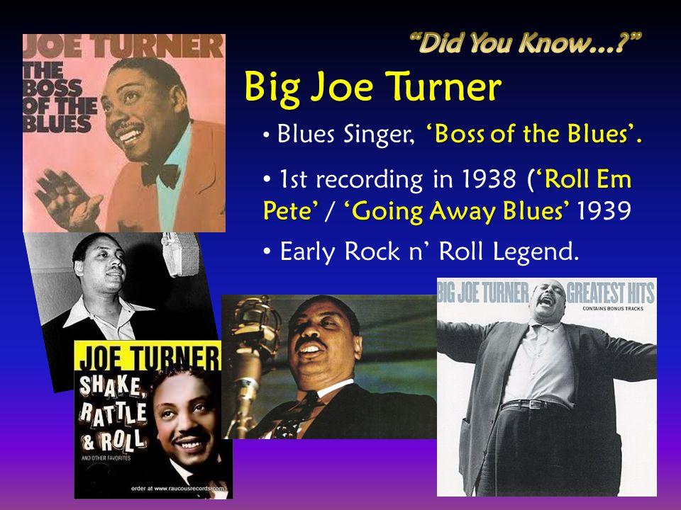 Big Joe Turner Did You Know…