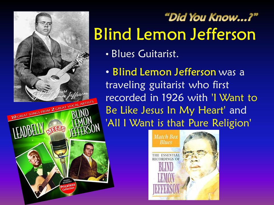 Blind Lemon Jefferson Did You Know…