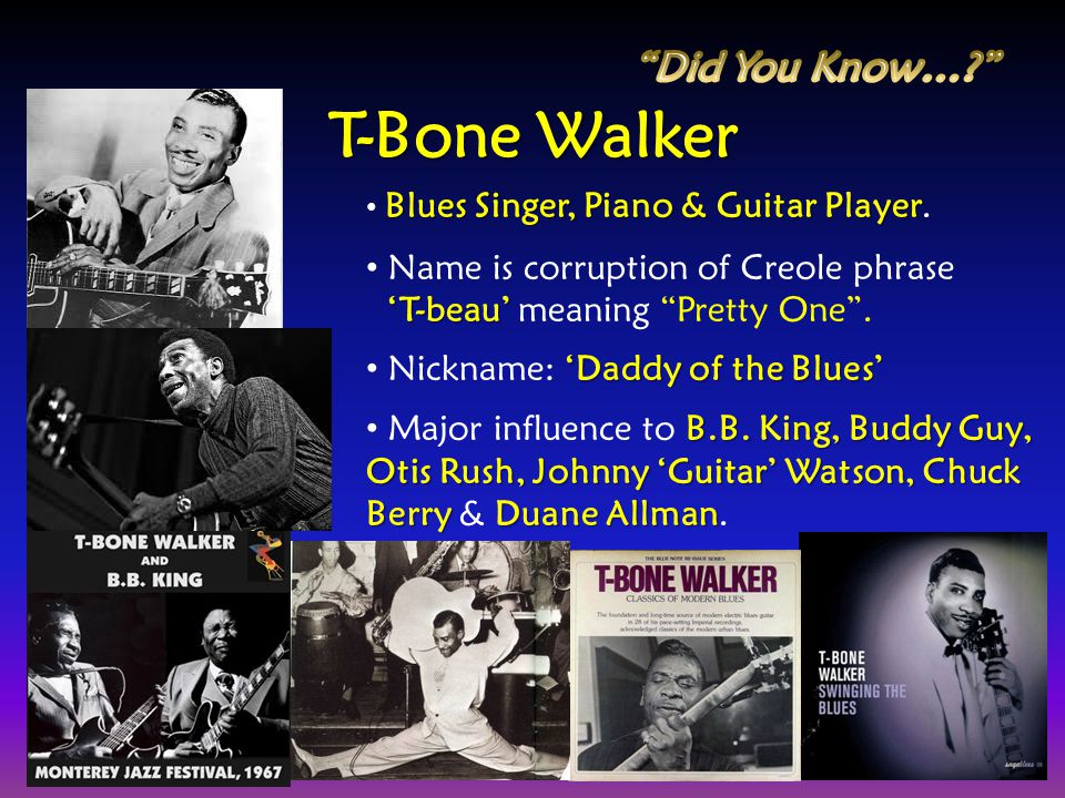 T-Bone Walker Did You Know… Name is corruption of Creole phrase