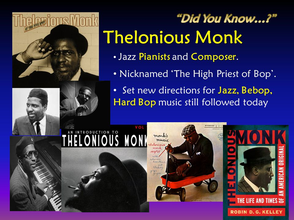 Thelonious Monk Did You Know… Nicknamed 'The High Priest of Bop'.