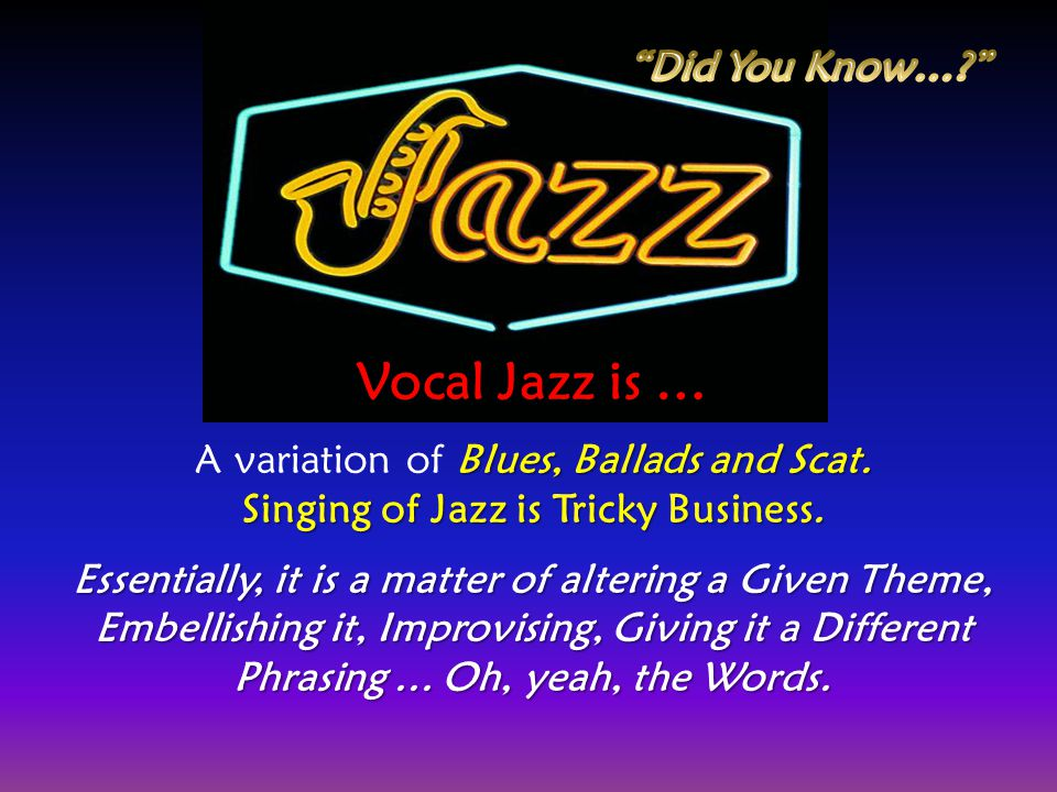 Singing of Jazz is Tricky Business.