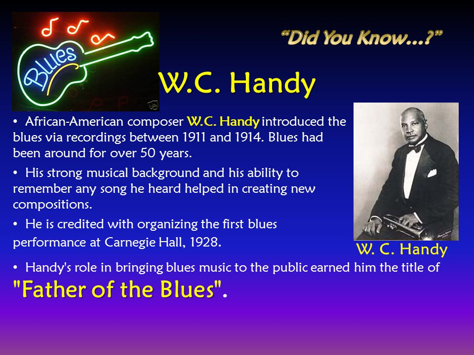 W.C. Handy Did You Know… W. C. Handy