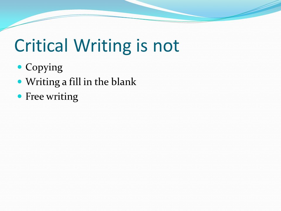 Critical Writing is not