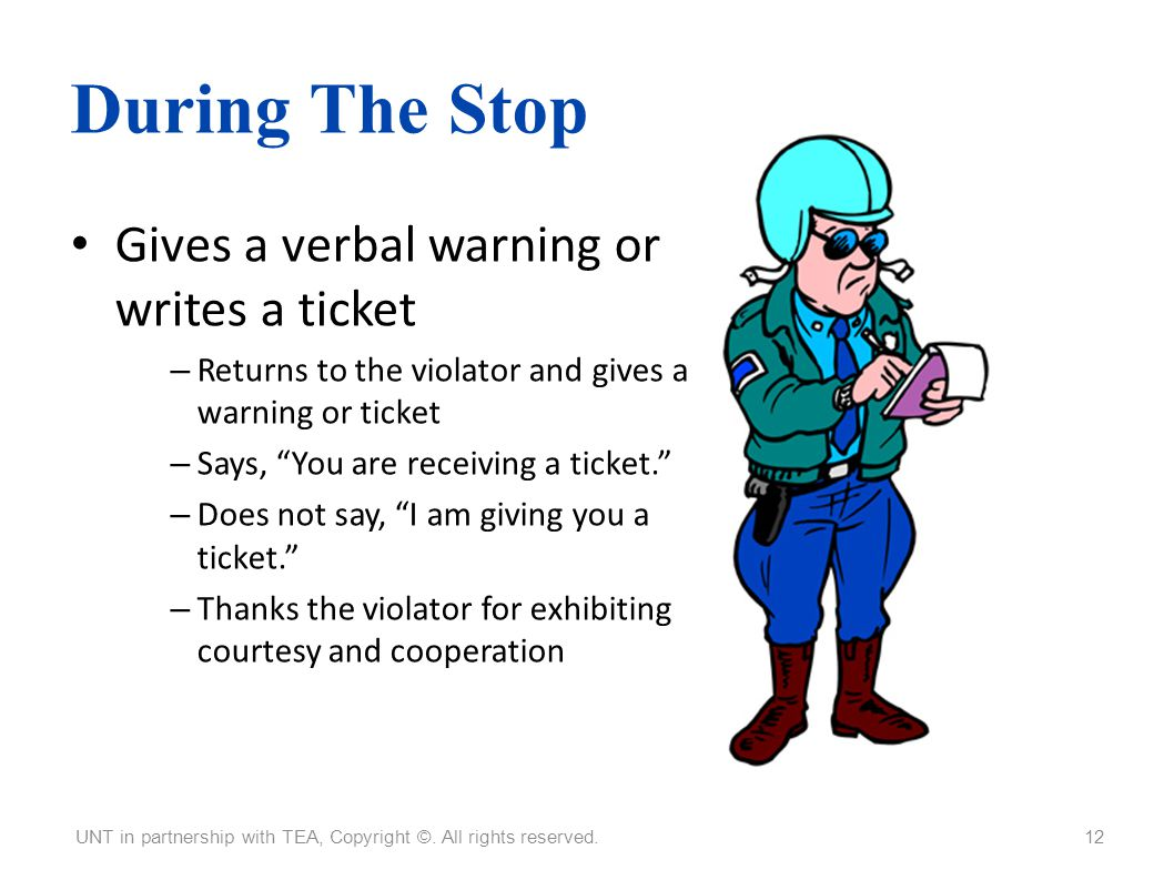 During The Stop Gives a verbal warning or writes a ticket