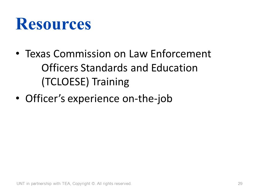 Resources Texas Commission on Law Enforcement Officers Standards and Education (TCLOESE) Training.