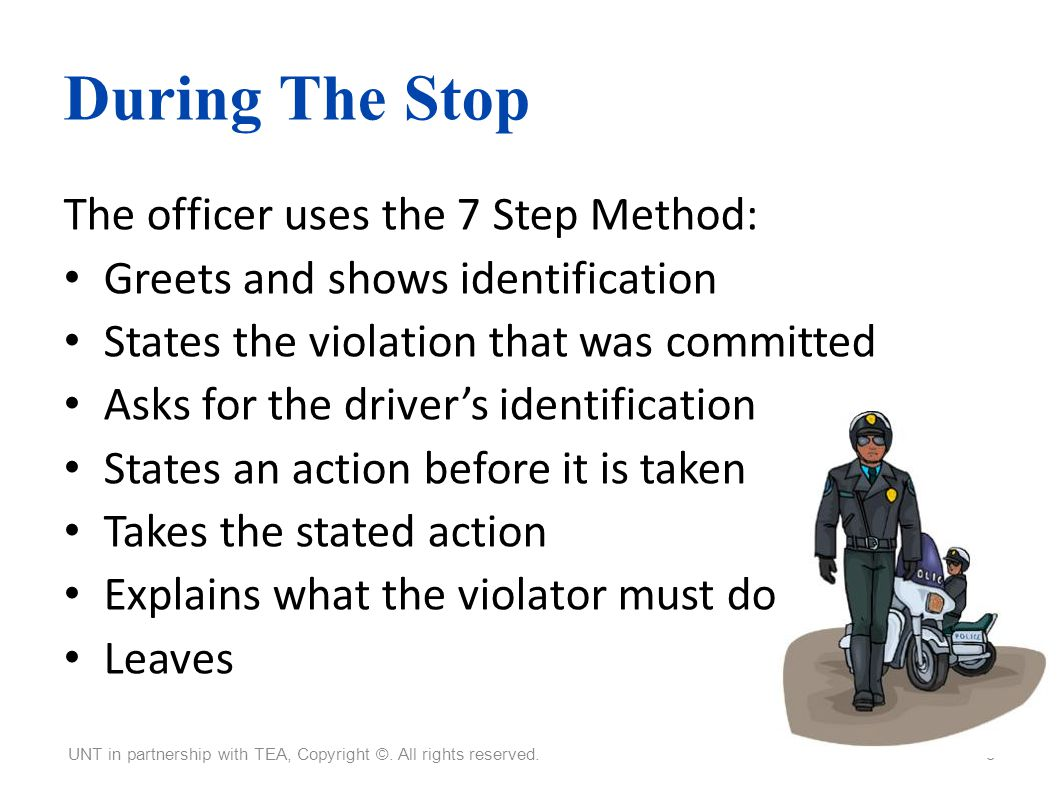 During The Stop The officer uses the 7 Step Method: