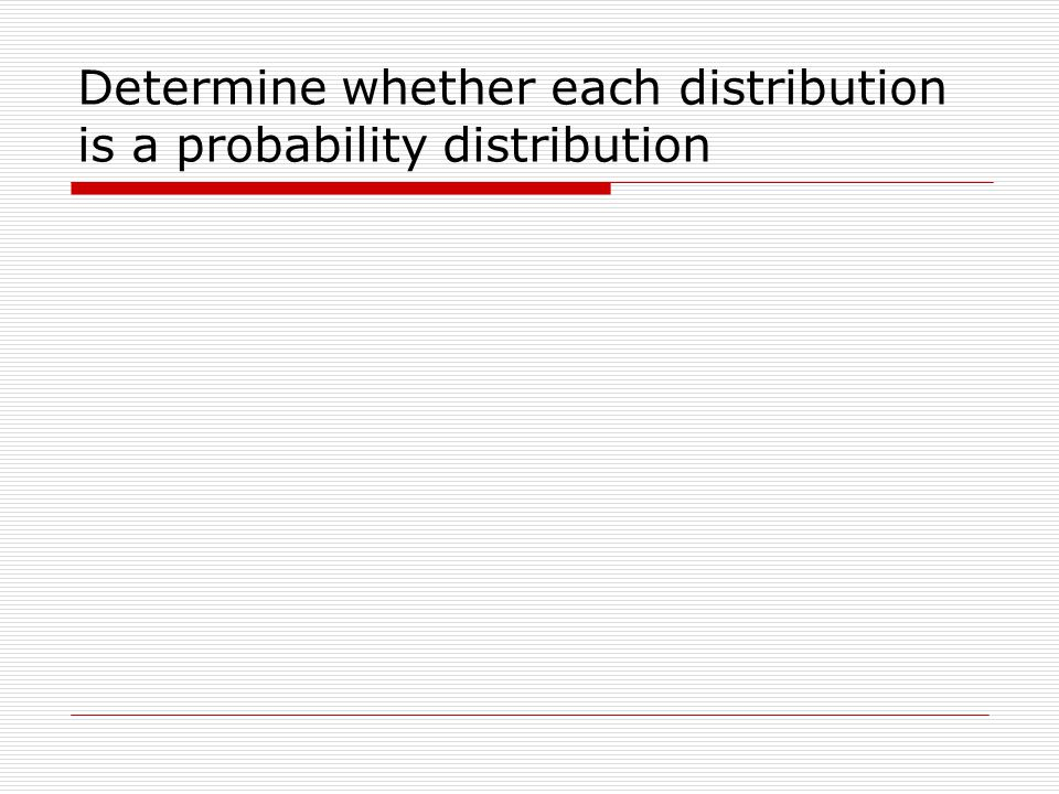 Determine whether each distribution is a probability distribution