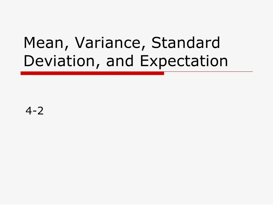 Mean, Variance, Standard Deviation, and Expectation