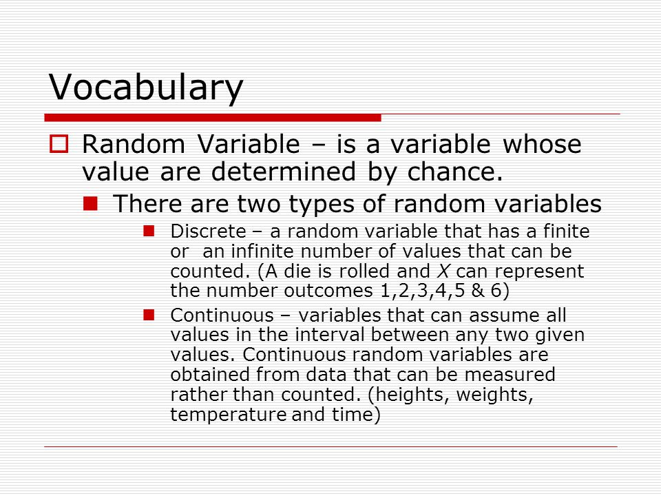 Vocabulary Random Variable – is a variable whose value are determined by chance. There are two types of random variables.