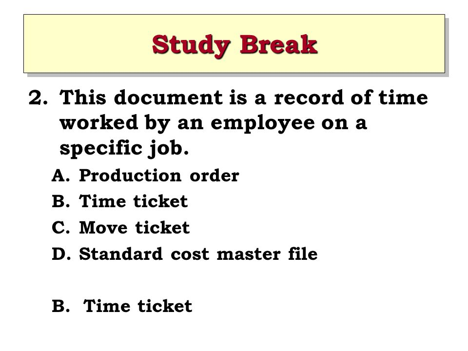Study Break This document is a record of time worked by an employee on a specific job. Production order.