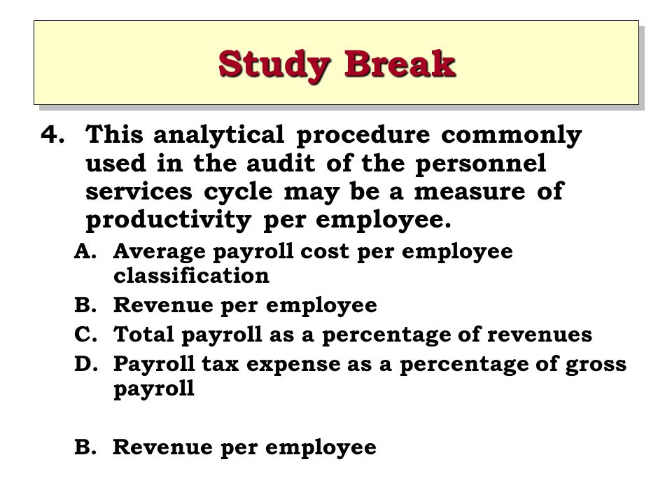Study Break This analytical procedure commonly used in the audit of the personnel services cycle may be a measure of productivity per employee.