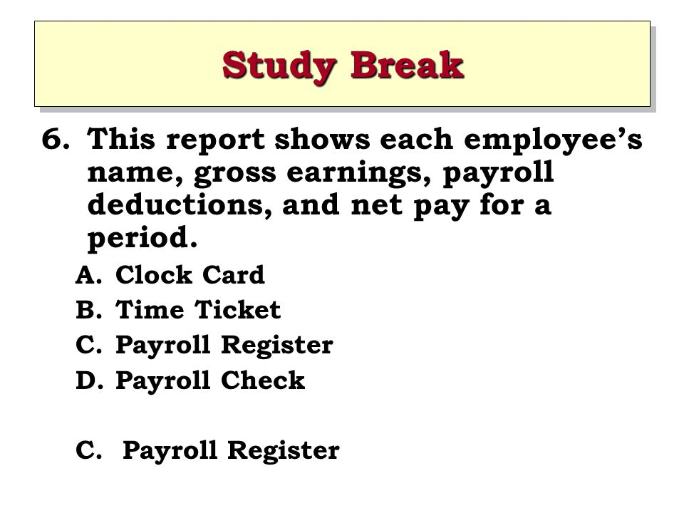 Study Break This report shows each employee's name, gross earnings, payroll deductions, and net pay for a period.
