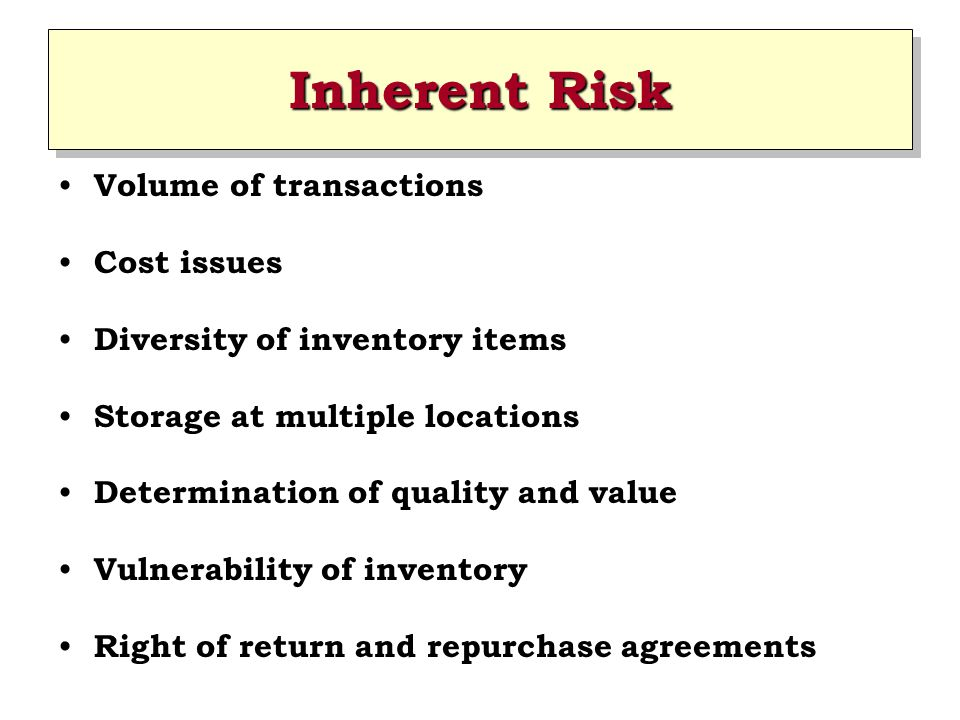 Inherent Risk Volume of transactions Cost issues