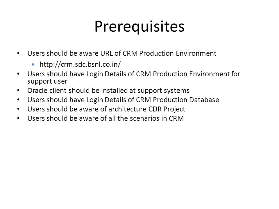 Prerequisites Users should be aware URL of CRM Production Environment