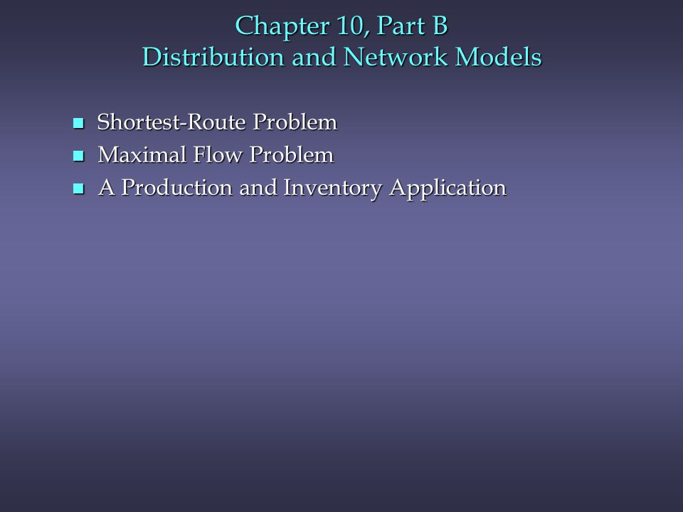 Chapter 10, Part B Distribution and Network Models
