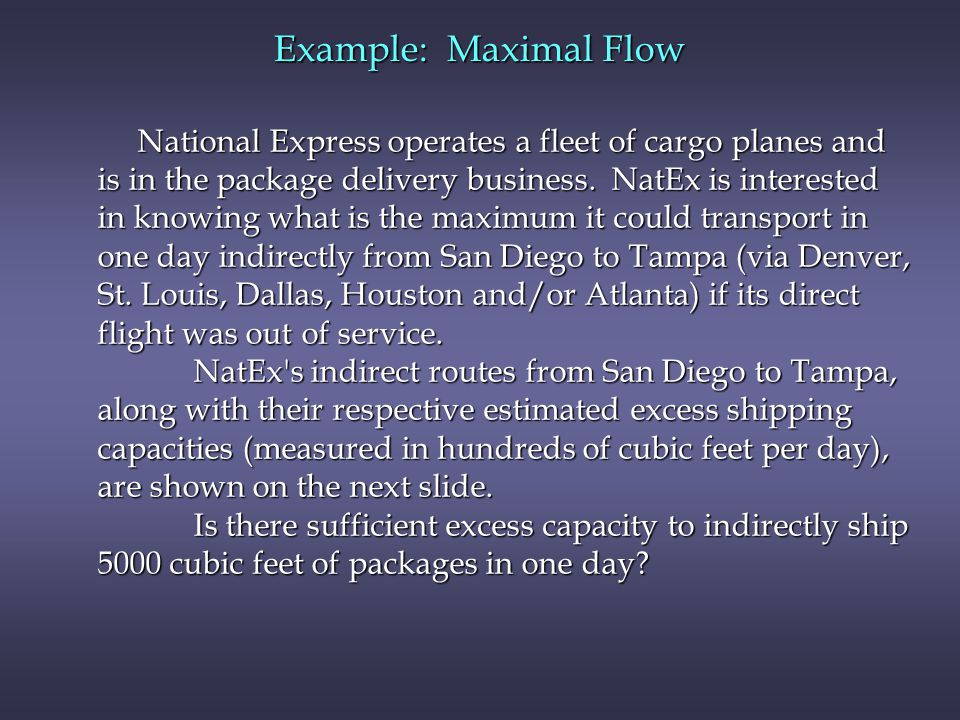 Example: Maximal Flow National Express operates a fleet of cargo planes and. is in the package delivery business. NatEx is interested.