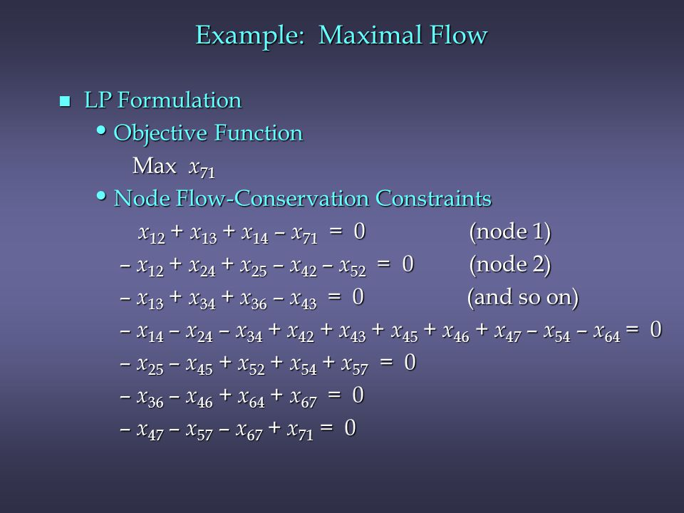 Example: Maximal Flow LP Formulation Objective Function Max x71