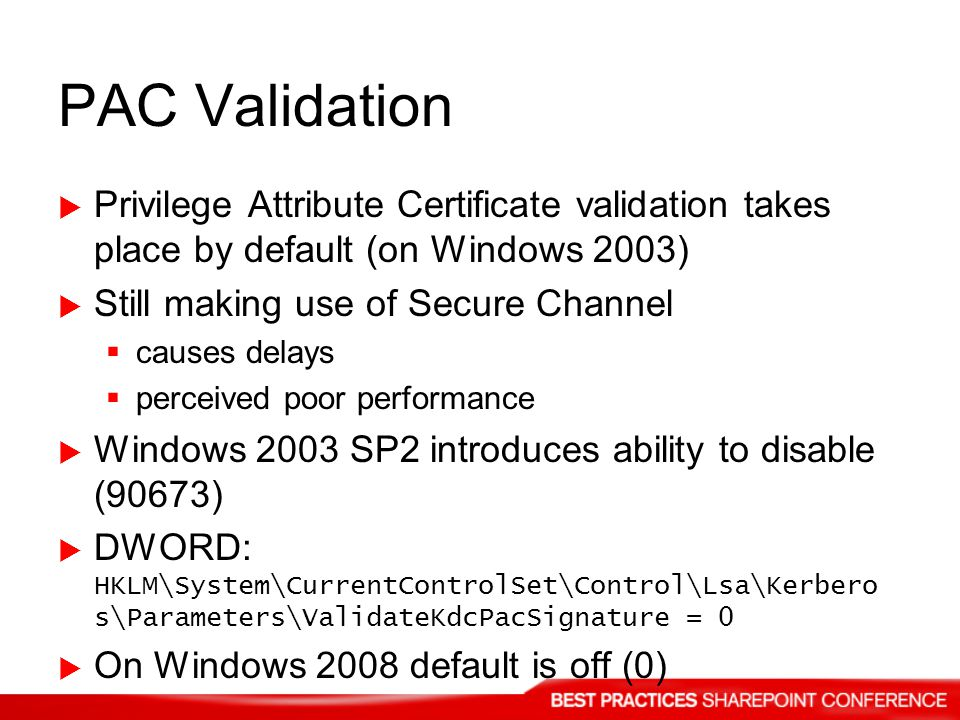 PAC Validation Privilege Attribute Certificate validation takes place by default (on Windows 2003) Still making use of Secure Channel.