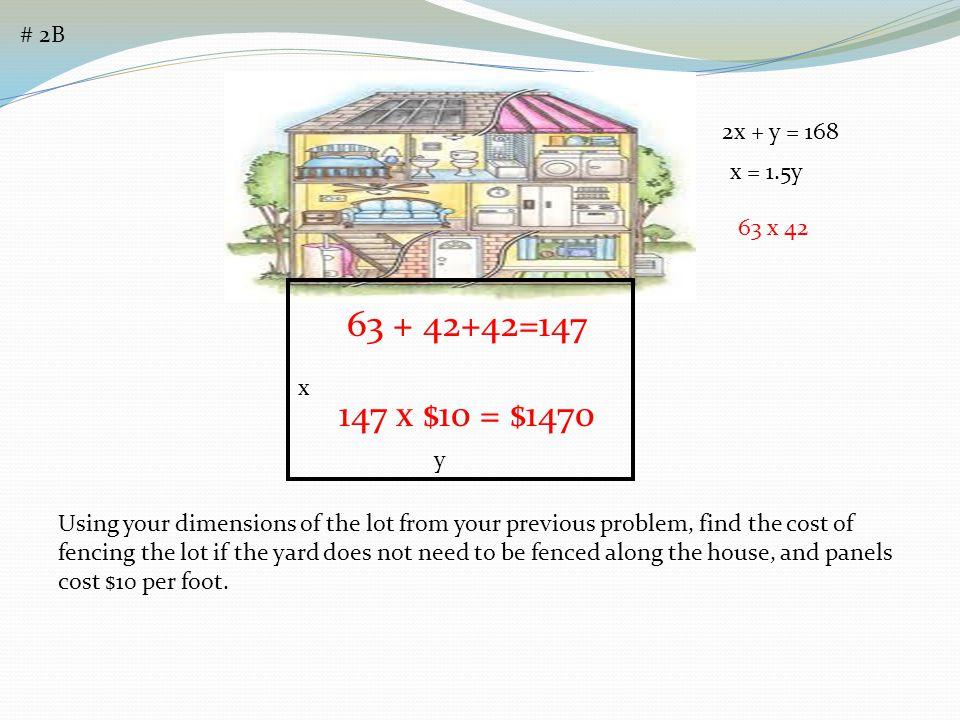 # 2B 2x + y = 168. x = 1.5y. 63 x 42. 63 + 42+42=147. 147 x $10 = $1470. x. y.