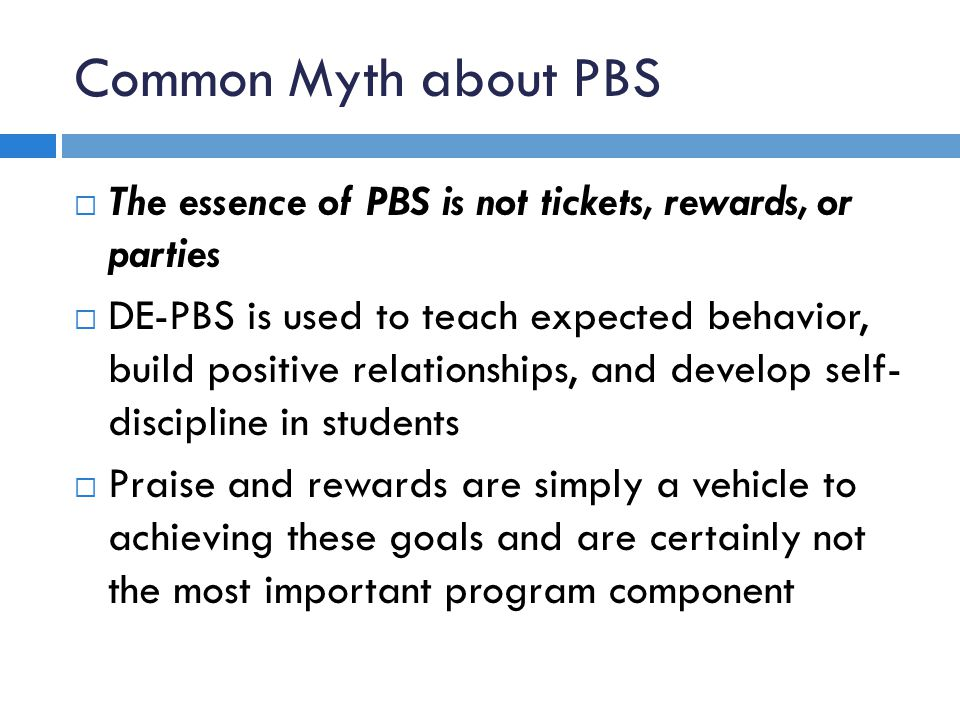 Common Myth about PBS The essence of PBS is not tickets, rewards, or parties.