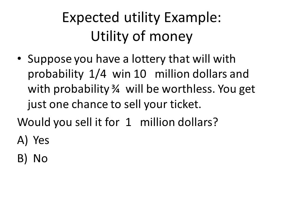 Expected utility Example: Utility of money