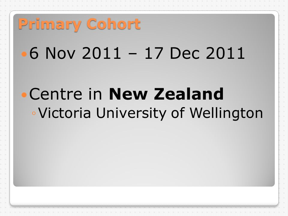 6 Nov 2011 – 17 Dec 2011 Centre in New Zealand Primary Cohort