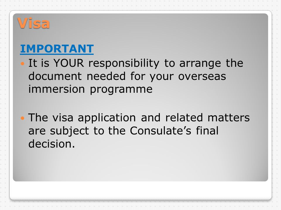 Visa IMPORTANT. It is YOUR responsibility to arrange the document needed for your overseas immersion programme.