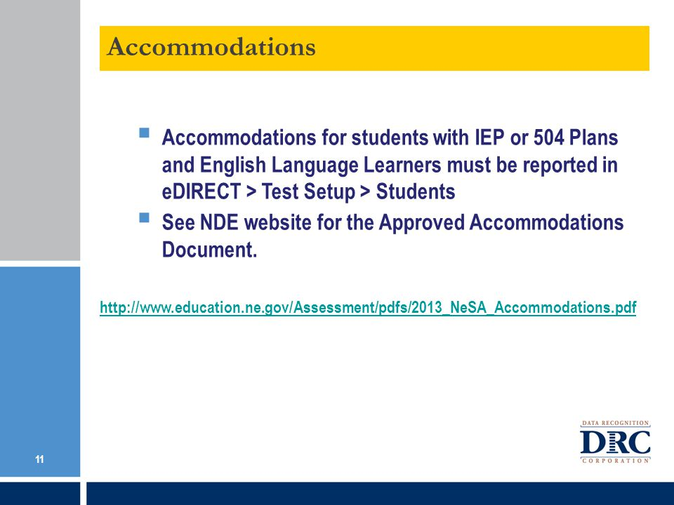 Accommodations Accommodations for students with IEP or 504 Plans and English Language Learners must be reported in eDIRECT > Test Setup > Students.
