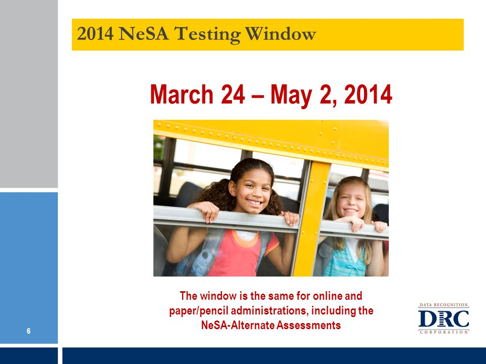 March 24 – May 2, 2014 2014 NeSA Testing Window