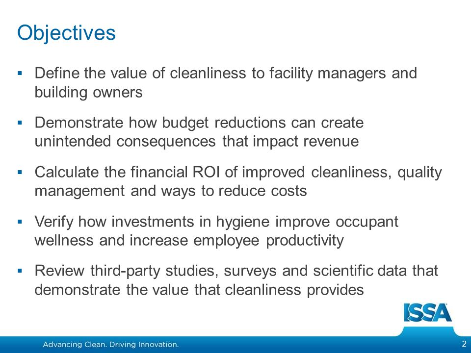 Objectives Define the value of cleanliness to facility managers and building owners.