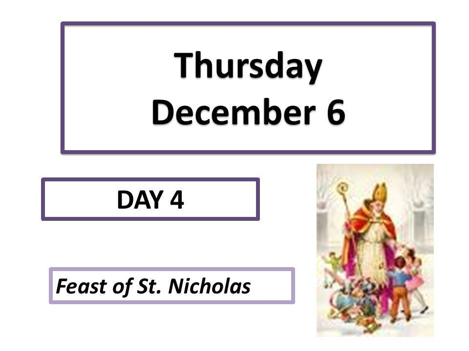 Thursday December 6 DAY 4 Feast of St. Nicholas