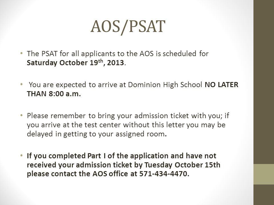 AOS/PSAT The PSAT for all applicants to the AOS is scheduled for Saturday October 19th, 2013.