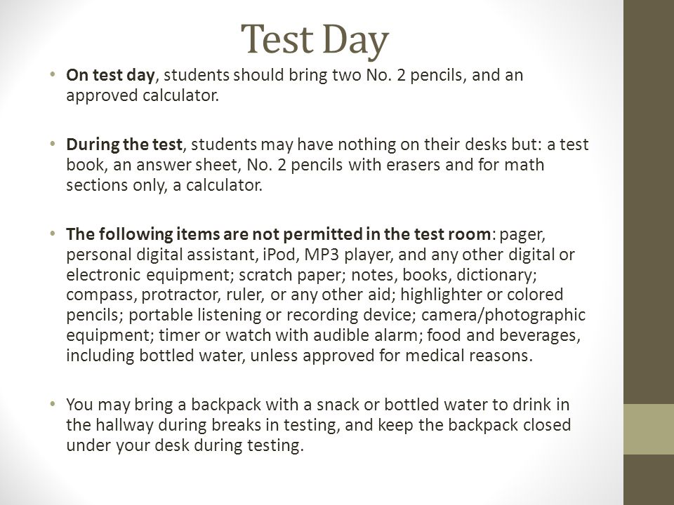 Test Day On test day, students should bring two No. 2 pencils, and an approved calculator.