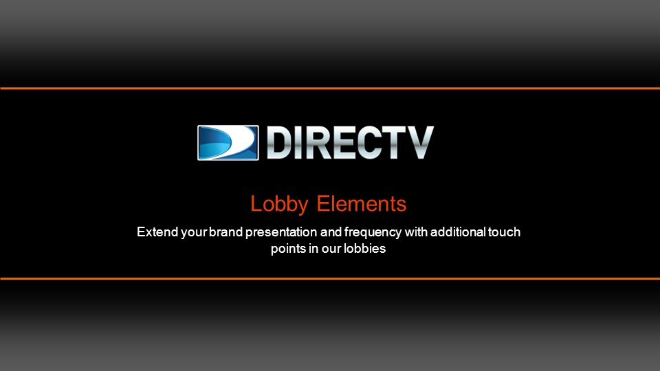 Lobby Elements Extend your brand presentation and frequency with additional touch points in our lobbies.