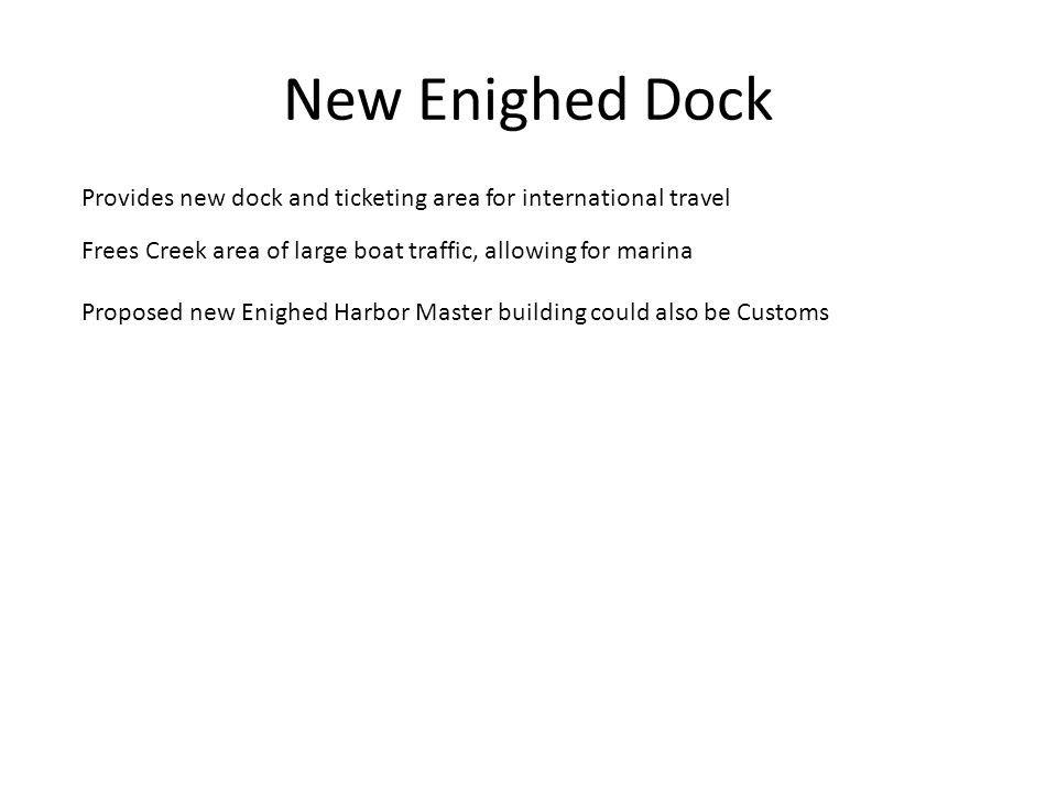 New Enighed Dock Provides new dock and ticketing area for international travel. Frees Creek area of large boat traffic, allowing for marina.