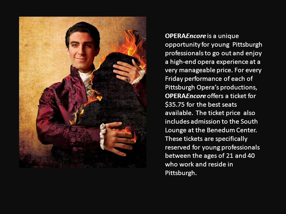 OPERAEncore is a unique opportunity for young Pittsburgh professionals to go out and enjoy a high-end opera experience at a very manageable price.