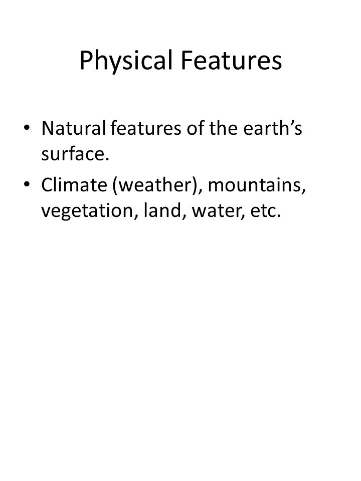 Physical Features Natural features of the earth's surface.