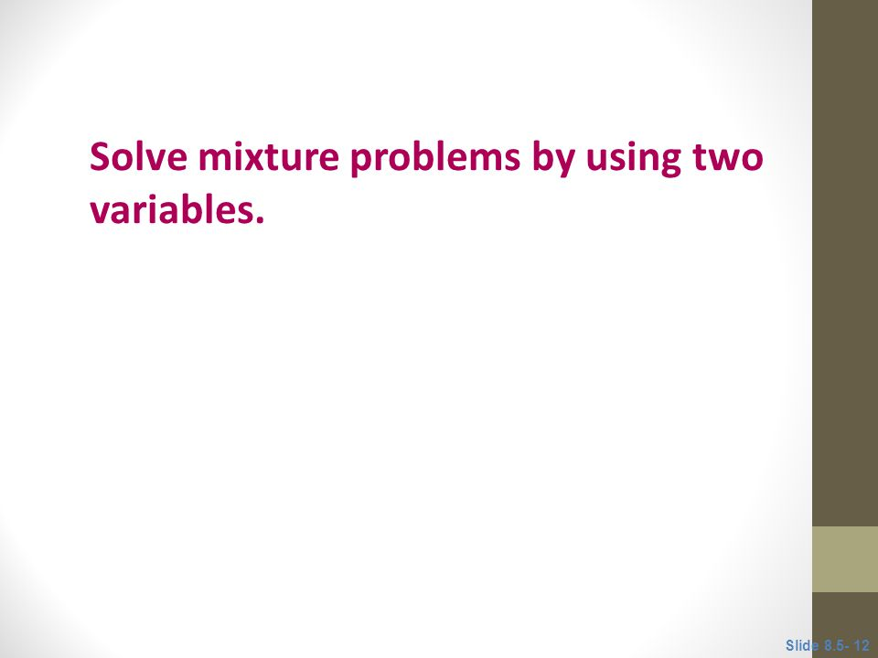 Solve mixture problems by using two variables.