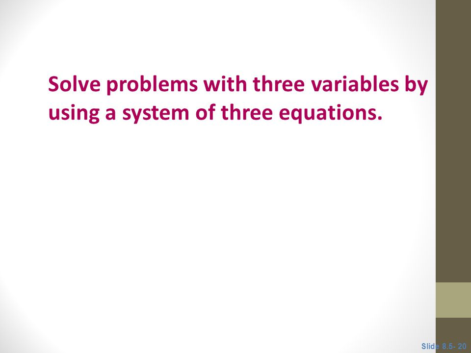 Objective 5 Solve problems with three variables by using a system of three equations.