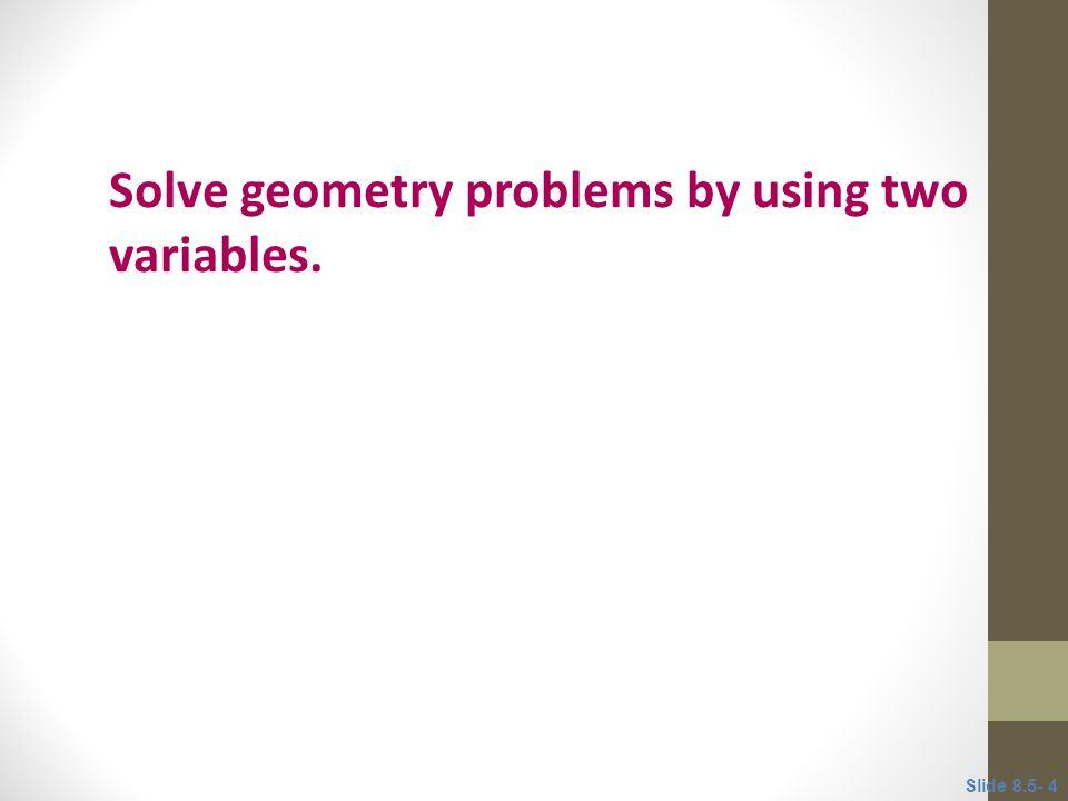 Solve geometry problems by using two variables.