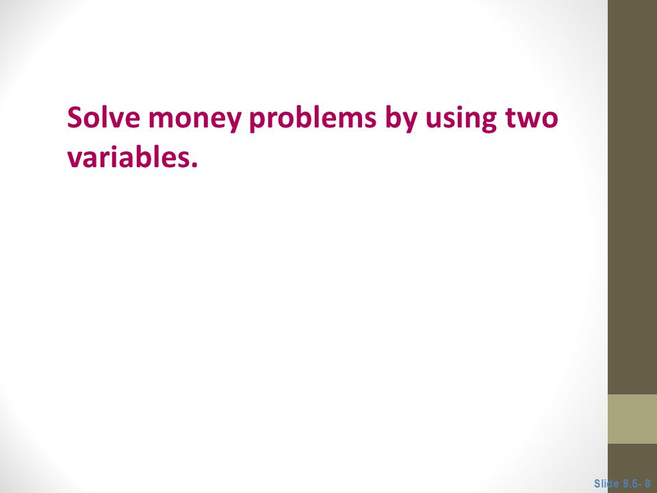 Solve money problems by using two variables.